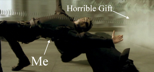 A visual representation of me avoiding that gift.
